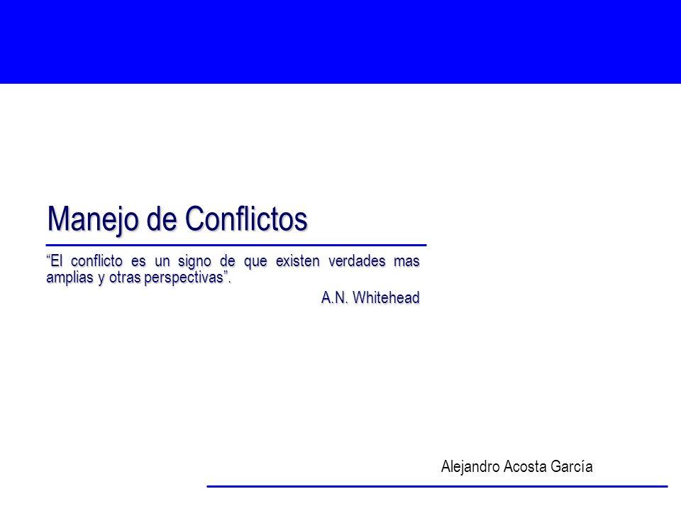 Manejo de Conflictos El conflicto es un signo de que existen verdades mas amplias y otras perspectivas .