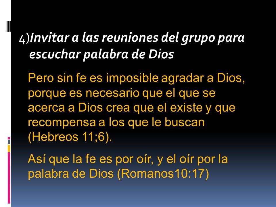 4)Invitar a las reuniones del grupo para escuchar palabra de Dios