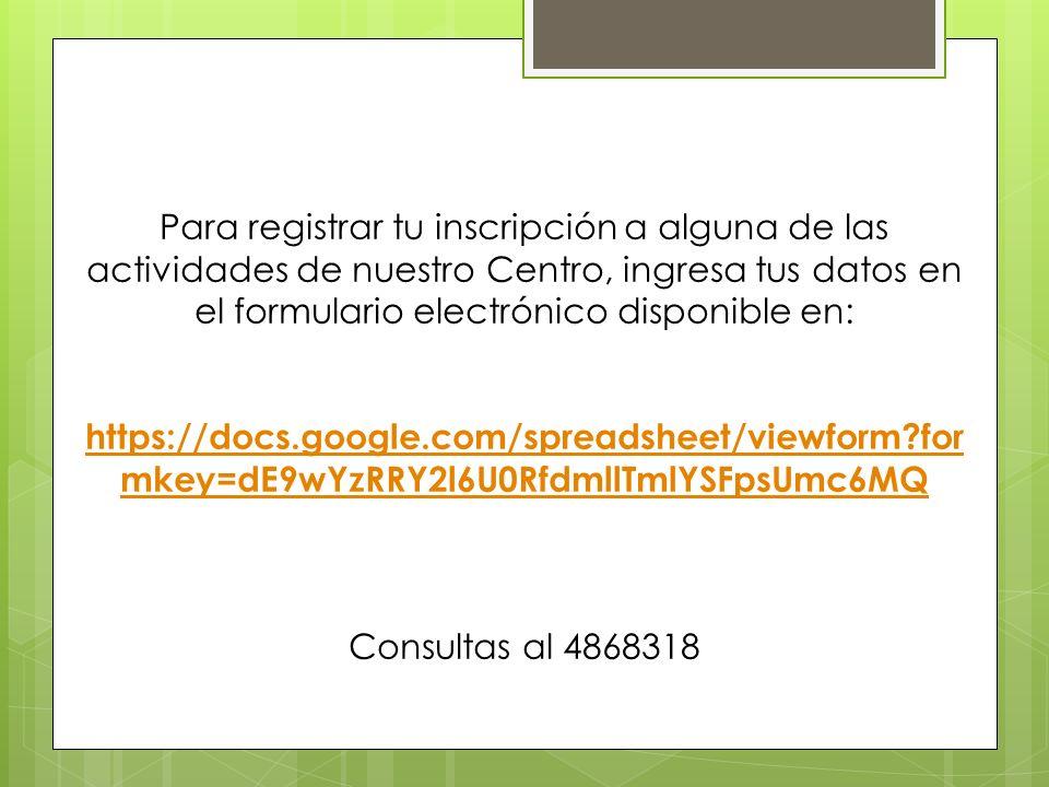 Para registrar tu inscripción a alguna de las actividades de nuestro Centro, ingresa tus datos en el formulario electrónico disponible en: