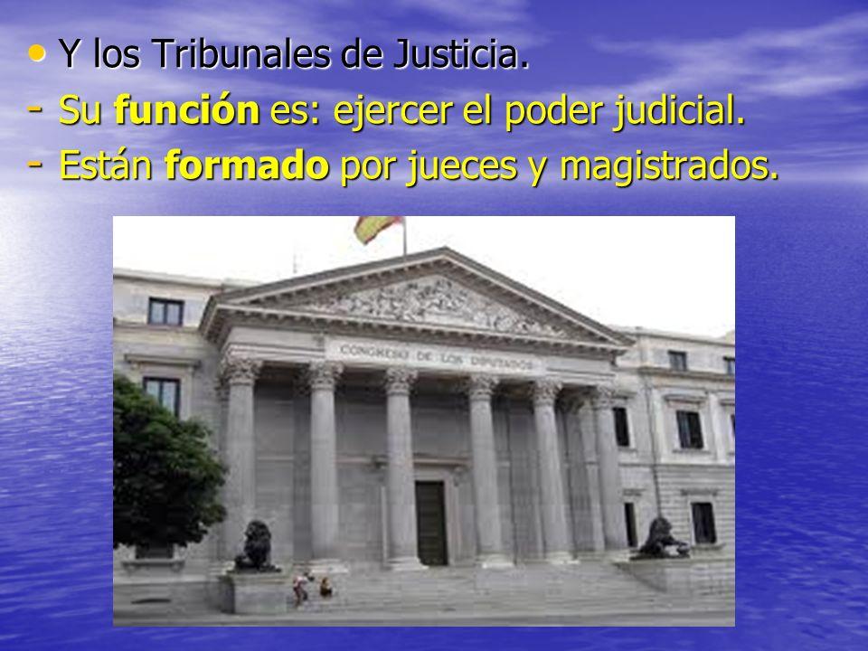 Y los Tribunales de Justicia.
