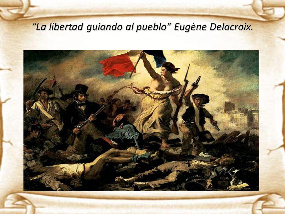 La libertad guiando al pueblo Eugène Delacroix.