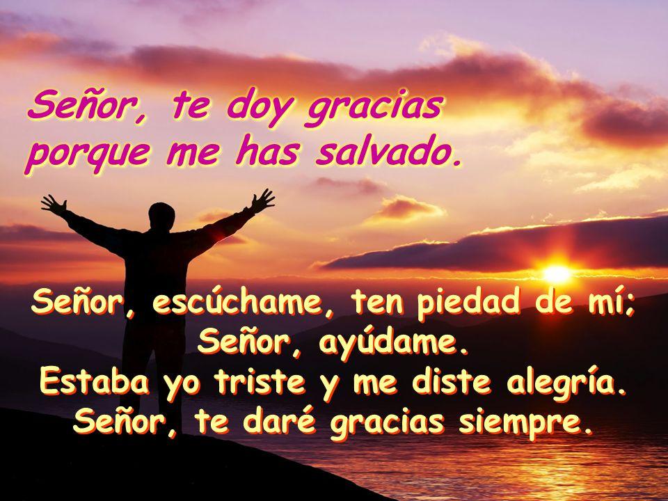Señor, te doy gracias porque me has salvado.