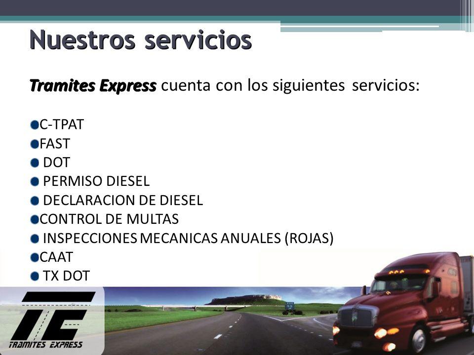 Nuestros servicios Tramites Express cuenta con los siguientes servicios: C-TPAT. FAST. DOT. PERMISO DIESEL.