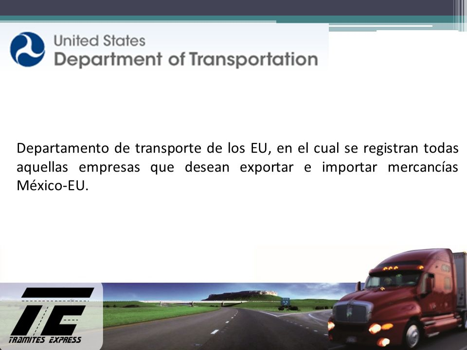 Departamento de transporte de los EU, en el cual se registran todas aquellas empresas que desean exportar e importar mercancías México-EU.