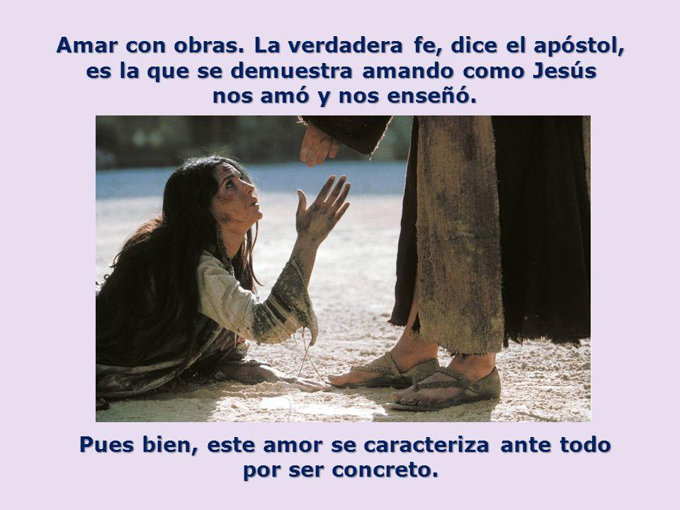 Amar con obras. La verdadera fe, dice el apóstol,