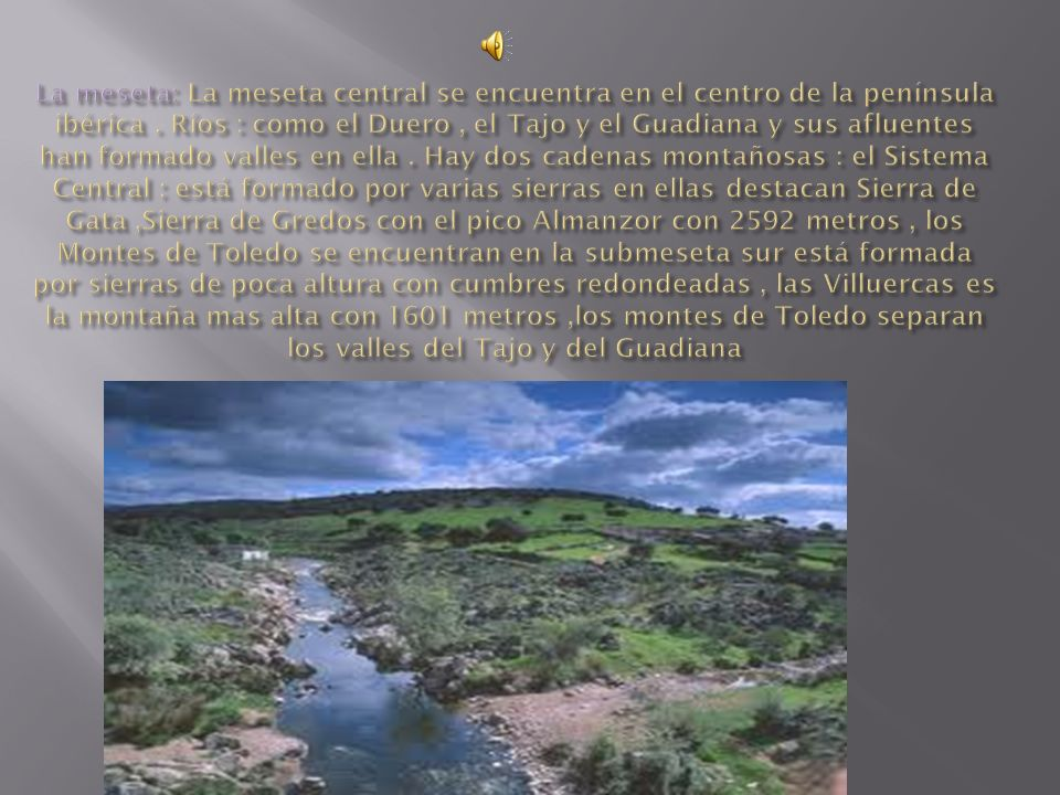La meseta: La meseta central se encuentra en el centro de la península ibérica .