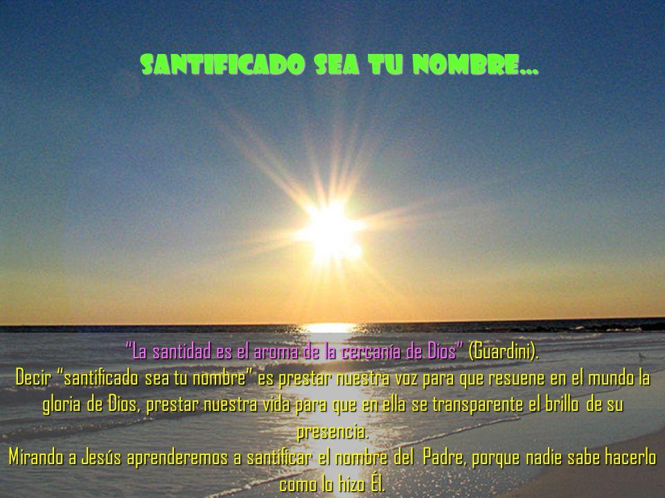 La santidad es el aroma de la cercanía de Dios (Guardini).
