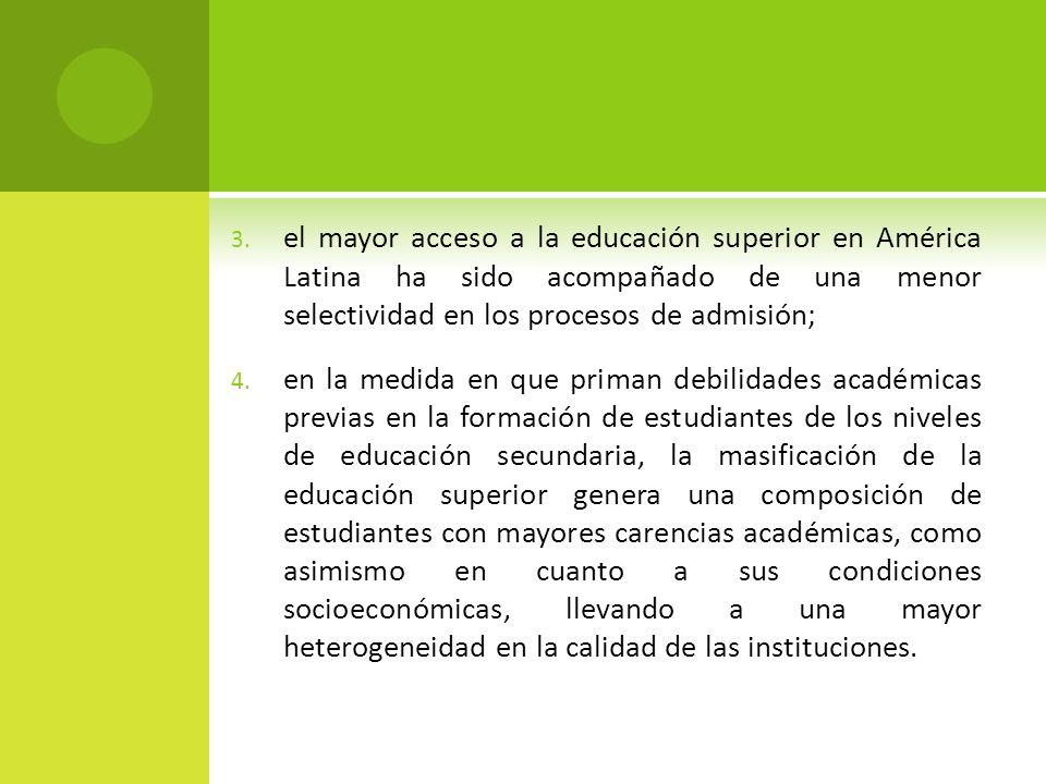 el mayor acceso a la educación superior en América Latina ha sido acompañado de una menor selectividad en los procesos de admisión;
