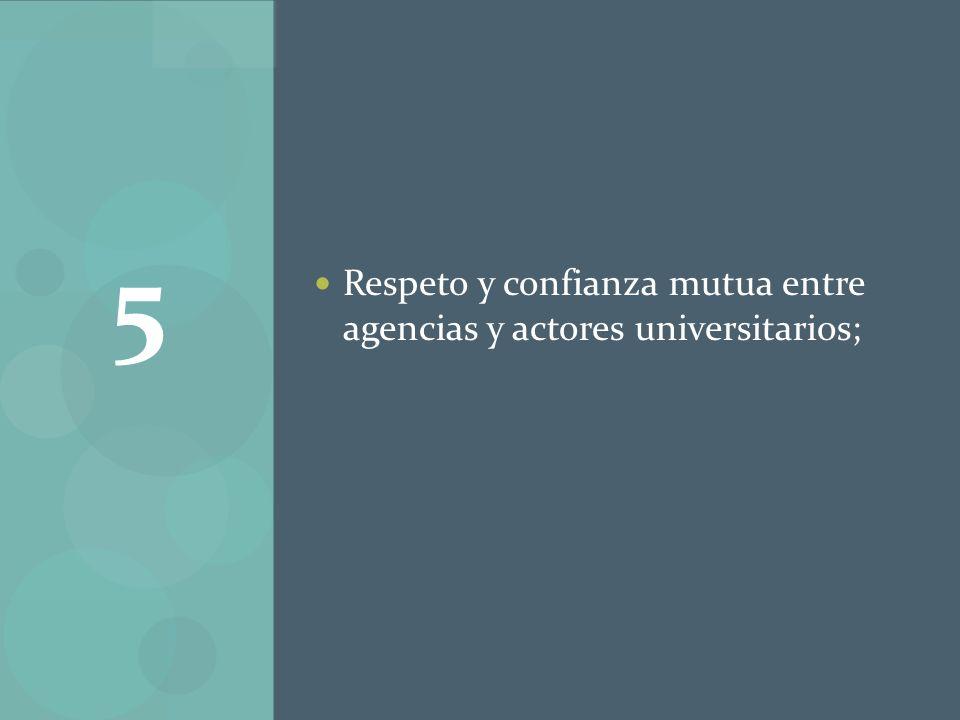 5 Respeto y confianza mutua entre agencias y actores universitarios;