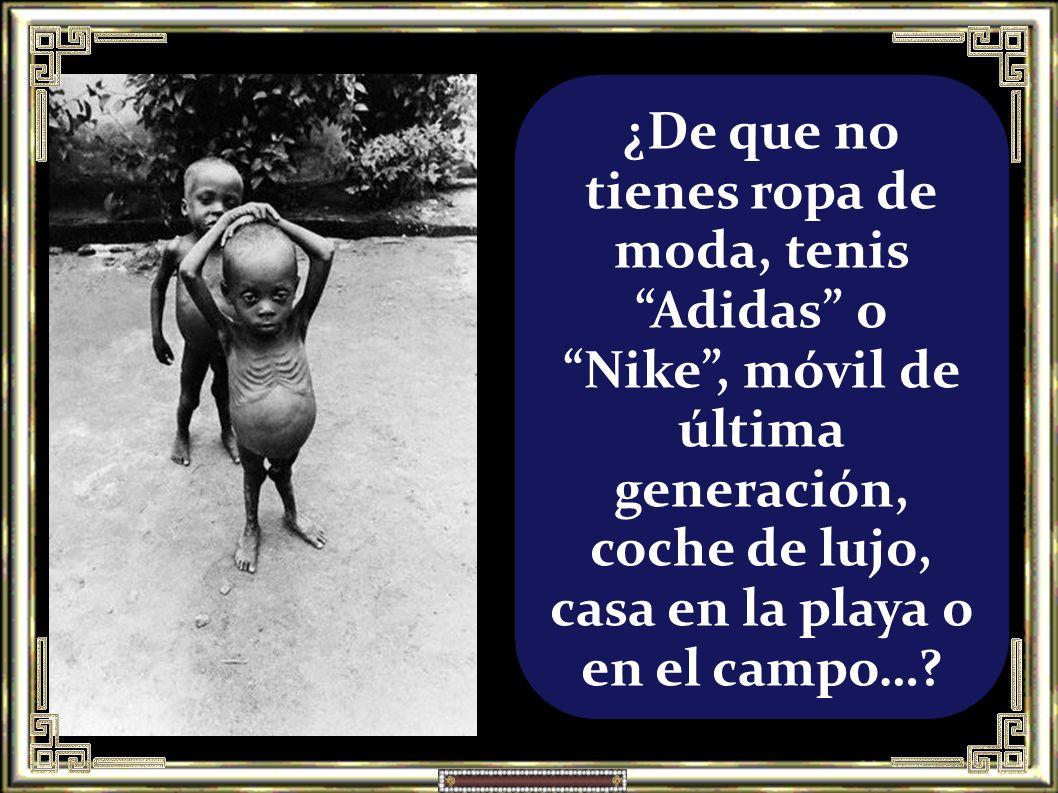 ¿De que no tienes ropa de moda, tenis Adidas o Nike , móvil de última generación, coche de lujo, casa en la playa o en el campo…