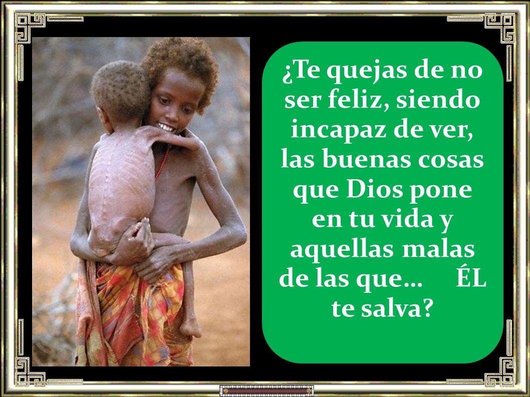 ¿Te quejas de no ser feliz, siendo incapaz de ver, las buenas cosas que Dios pone en tu vida y aquellas malas de las que… ÉL te salva