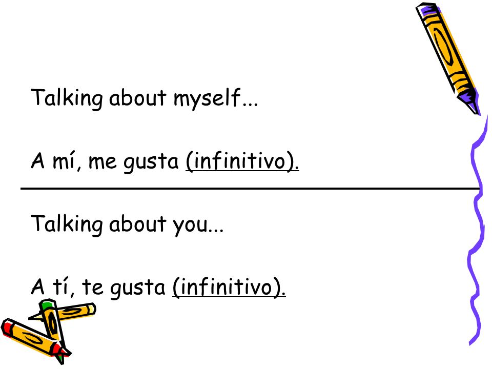 Talking about myself... A mí, me gusta (infinitivo).