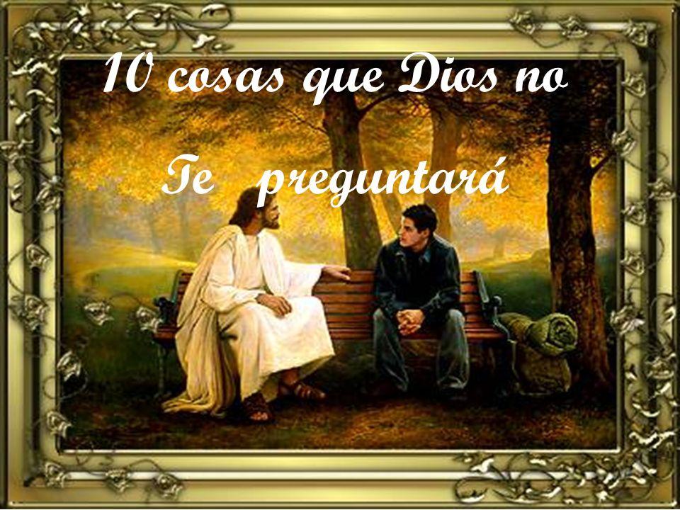 10 cosas que Dios no Te preguntará