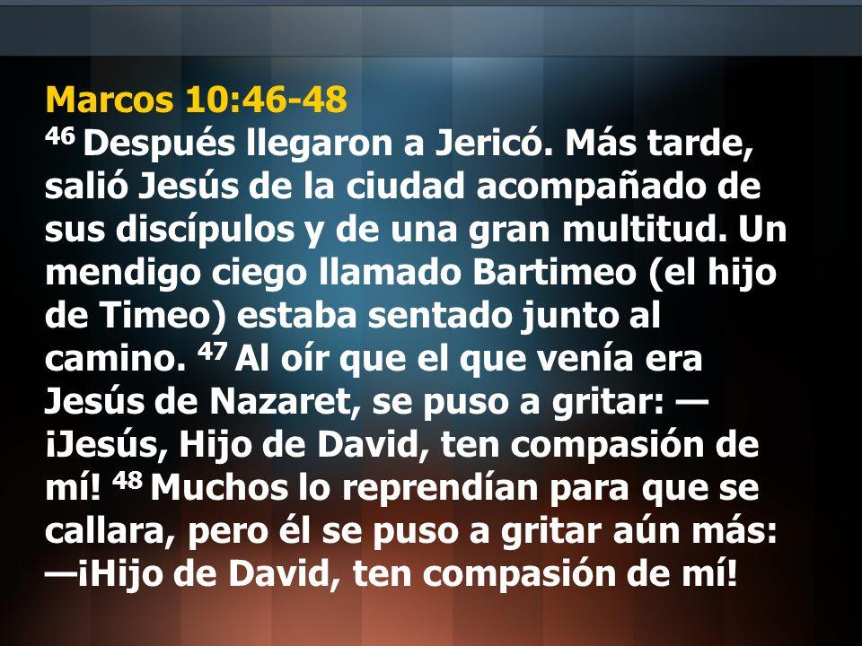 Marcos 10:46-48 46 Después llegaron a Jericó