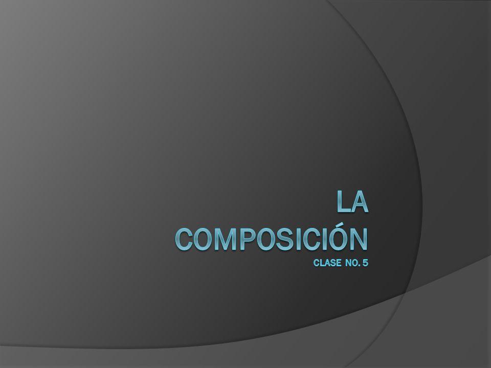 LA COMPOSICIÓN Clase No. 5