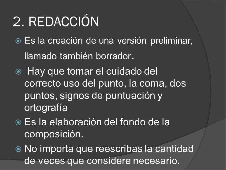 2. REDACCIÓN Es la creación de una versión preliminar, llamado también borrador.