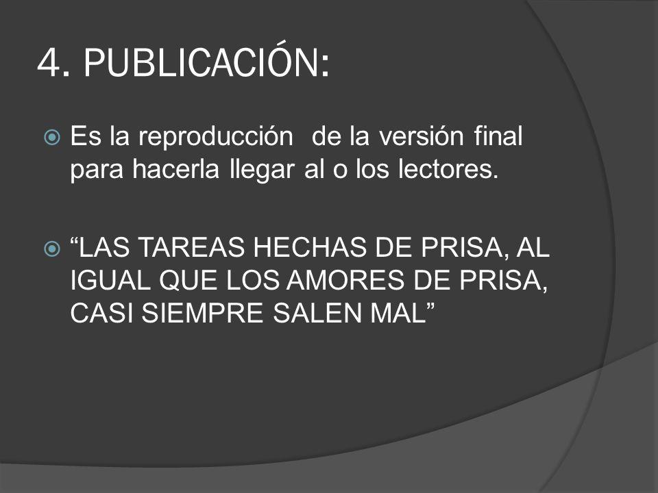 4. PUBLICACIÓN: Es la reproducción de la versión final para hacerla llegar al o los lectores.