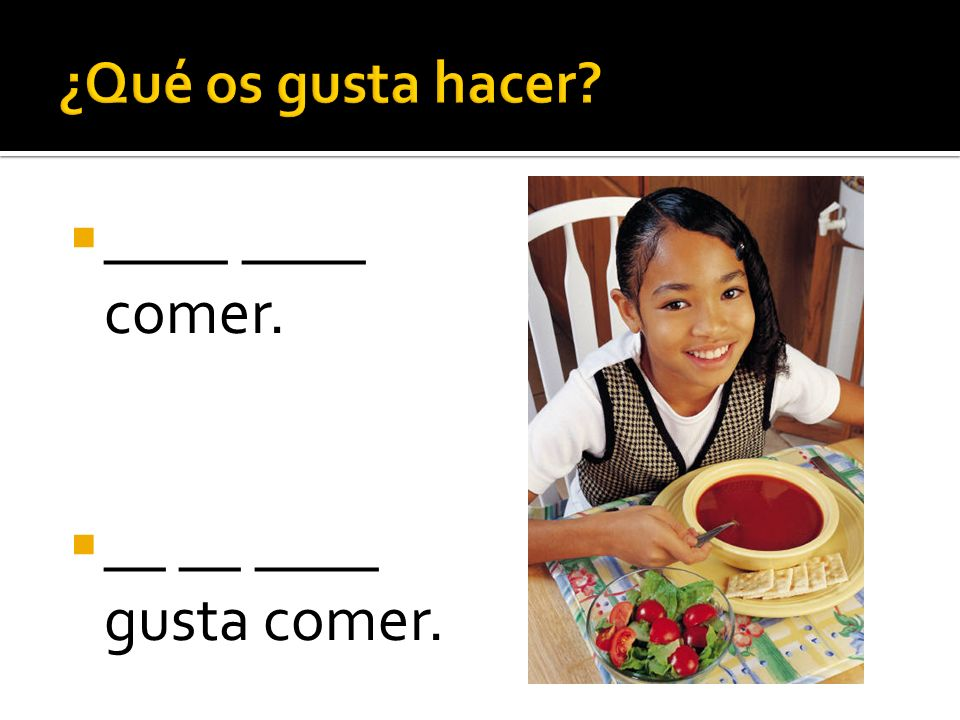 ¿Qué os gusta hacer ____ ____ comer. __ __ ____ gusta comer.