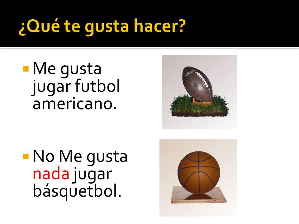 ¿Qué te gusta hacer Me gusta jugar futbol americano.