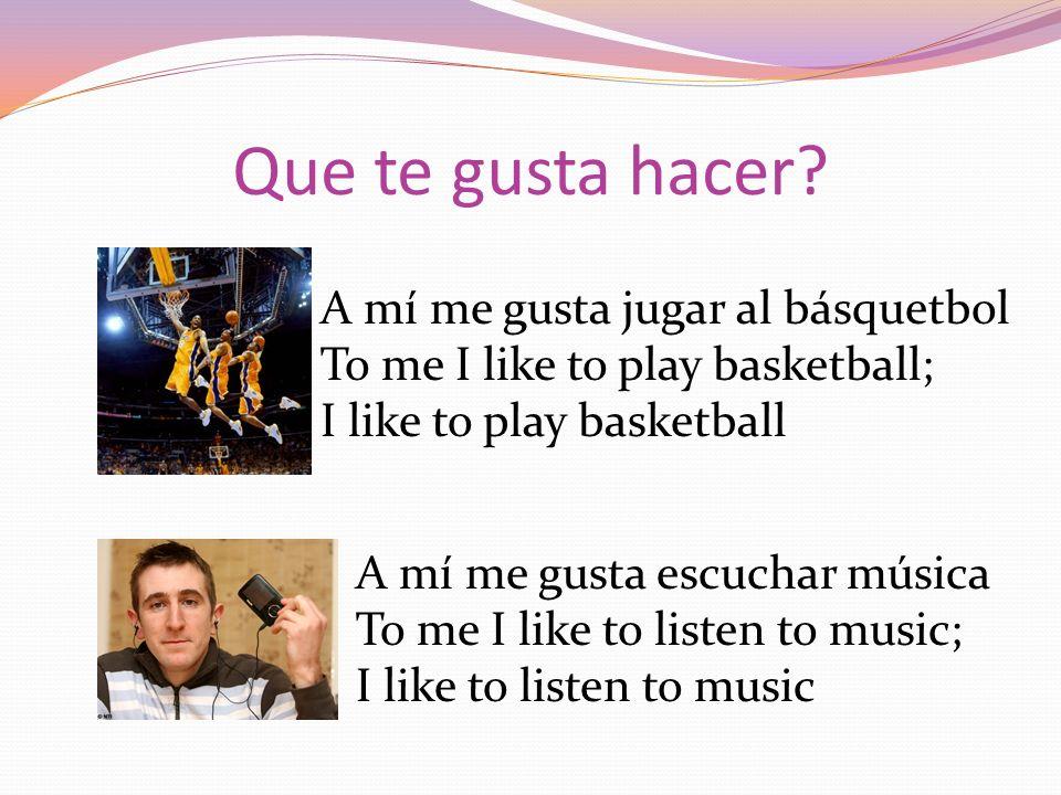 Que te gusta hacer A mí me gusta jugar al básquetbol