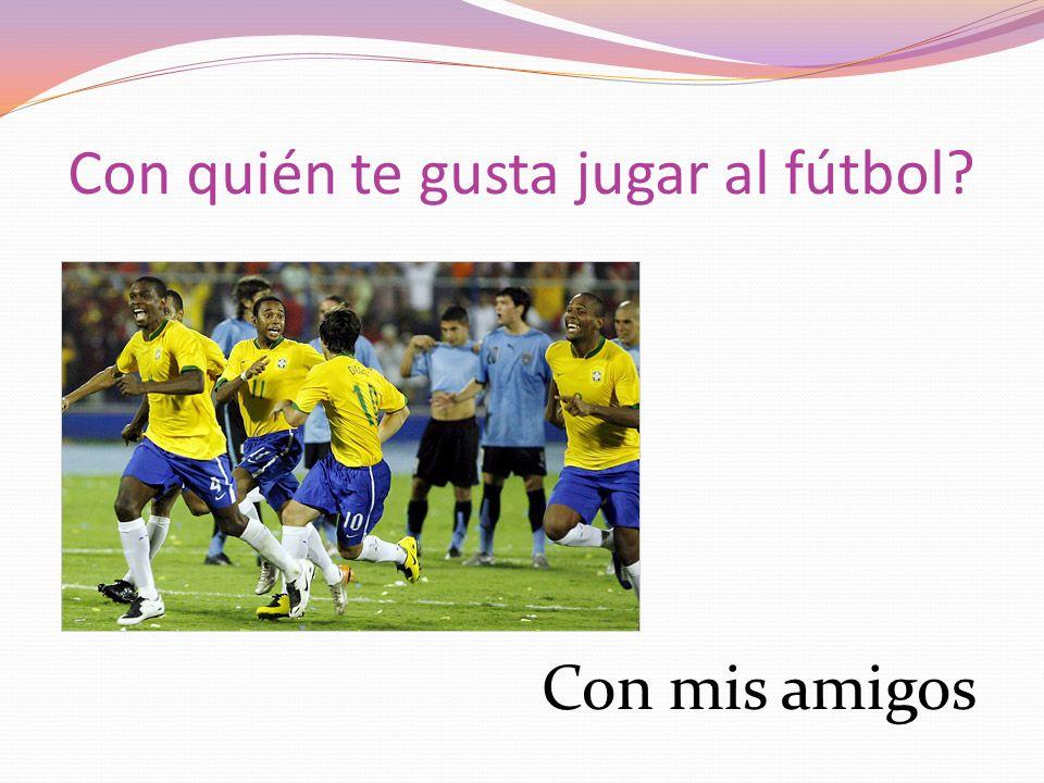 Con quién te gusta jugar al fútbol