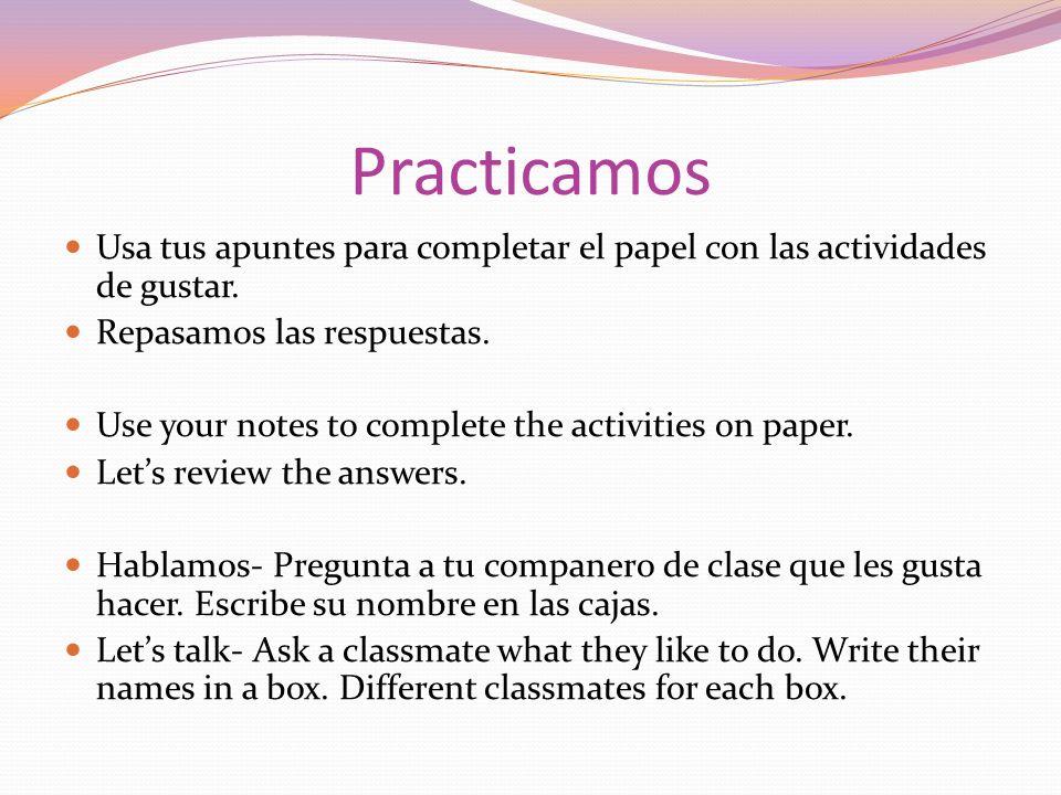 Practicamos Usa tus apuntes para completar el papel con las actividades de gustar. Repasamos las respuestas.