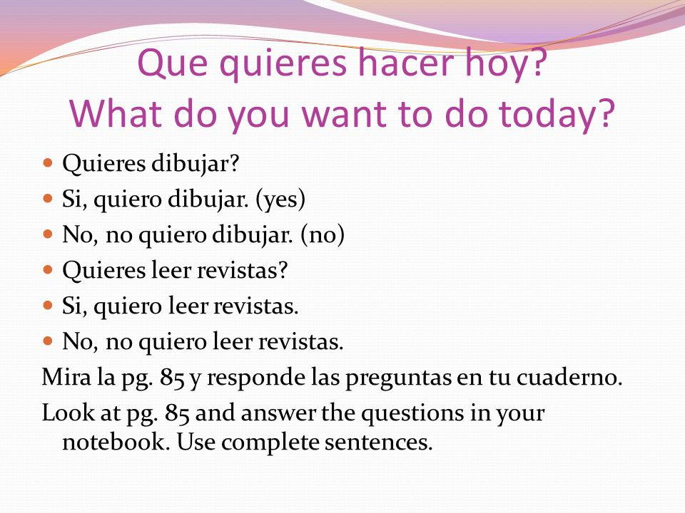 Que quieres hacer hoy What do you want to do today