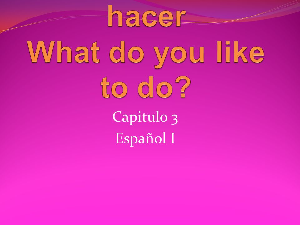 Que te gusta hacer What do you like to do