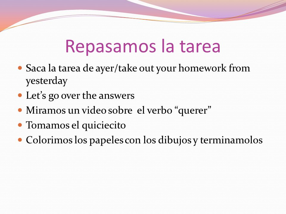 Repasamos la tarea Saca la tarea de ayer/take out your homework from yesterday. Let's go over the answers.