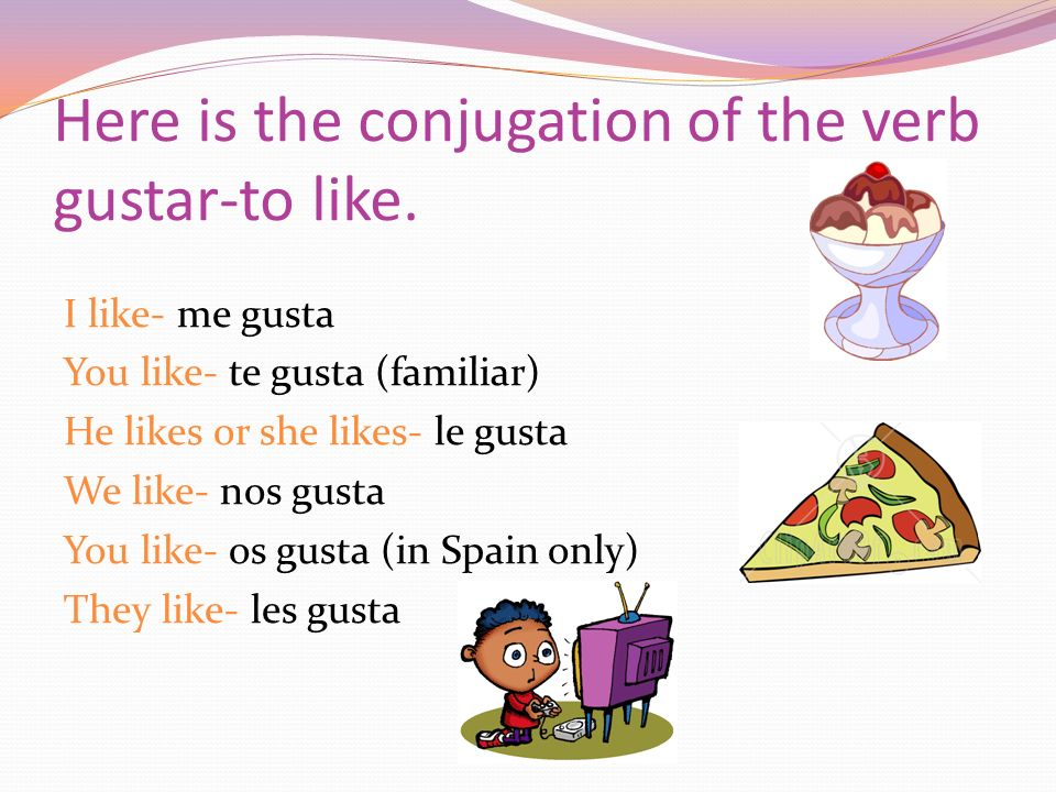 Here is the conjugation of the verb gustar-to like.