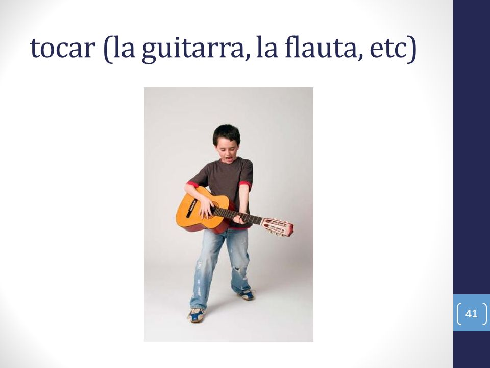tocar (la guitarra, la flauta, etc)