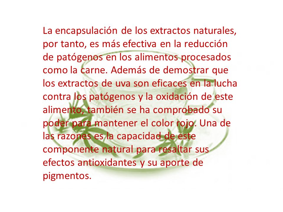 La encapsulación de los extractos naturales, por tanto, es más efectiva en la reducción de patógenos en los alimentos procesados como la carne.