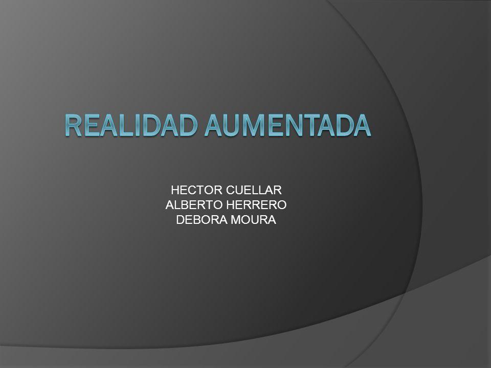 REALIDAD AUMENTADA HECTOR CUELLAR ALBERTO HERRERO DEBORA MOURA