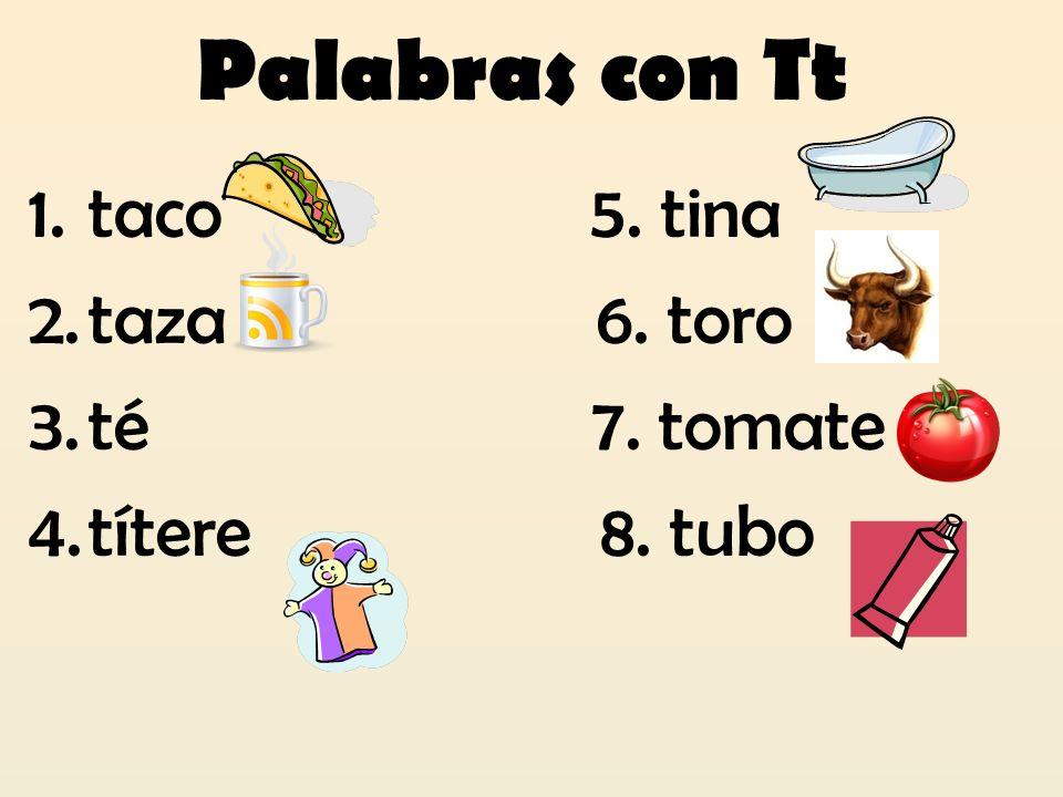 Palabras con Tt taco 5. tina. taza 6. toro. té 7. tomate.