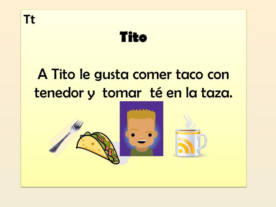 A Tito le gusta comer taco con tenedor y tomar té en la taza.