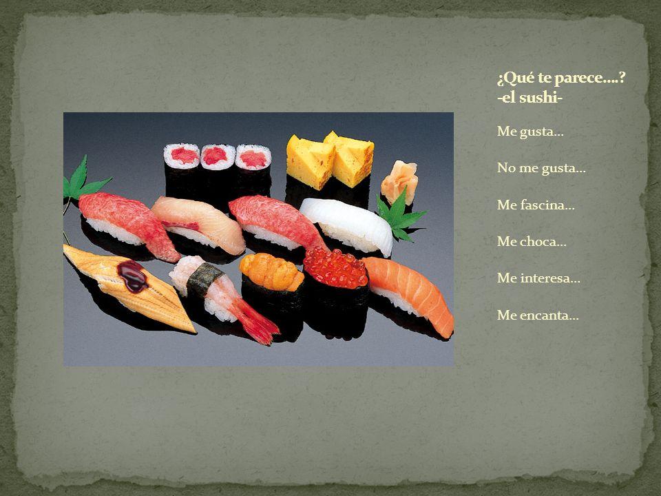 ¿Qué te parece…. -el sushi-