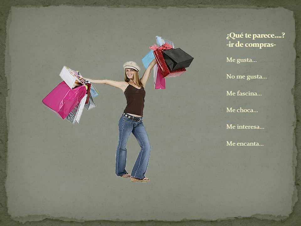 ¿Qué te parece…. -ir de compras-