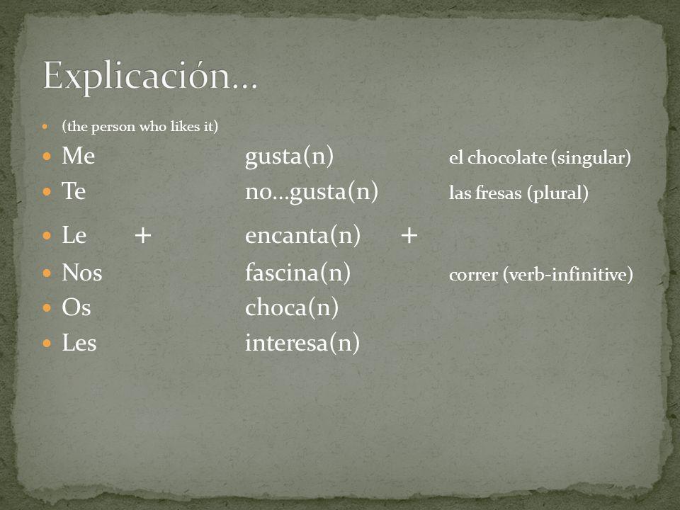 Explicación… Me gusta(n) el chocolate (singular)