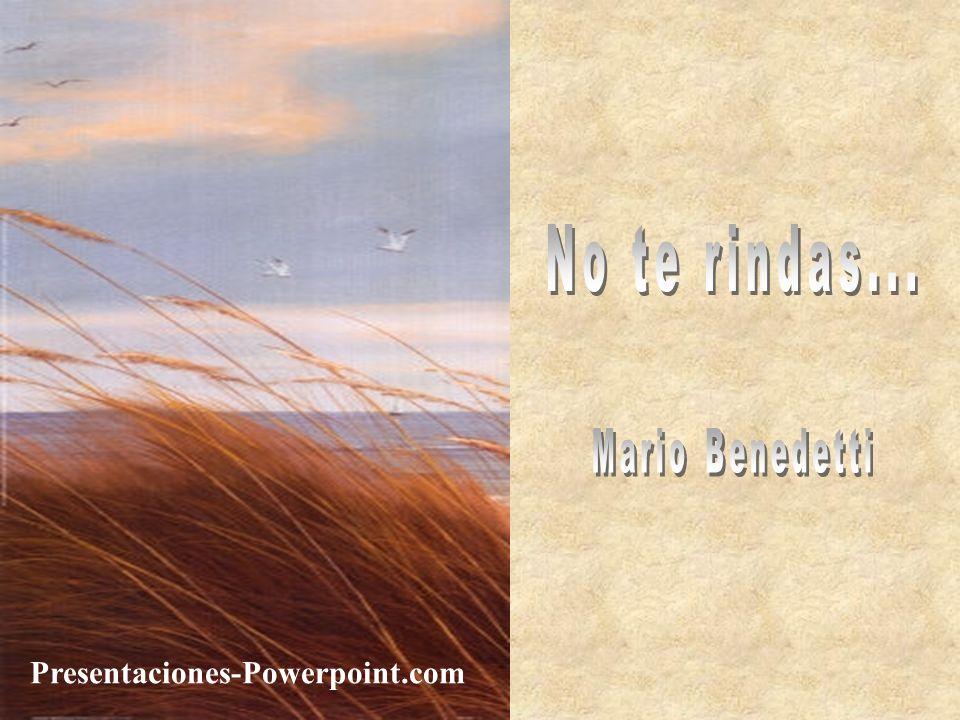 No te rindas... Mario Benedetti Presentaciones-Powerpoint.com