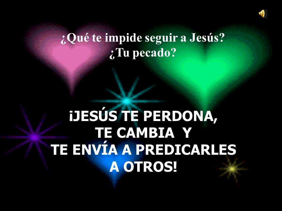 ¡JESÚS TE PERDONA, TE CAMBIA Y TE ENVÍA A PREDICARLES A OTROS!