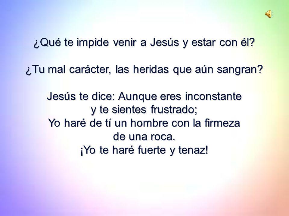 ¿Qué te impide venir a Jesús y estar con él