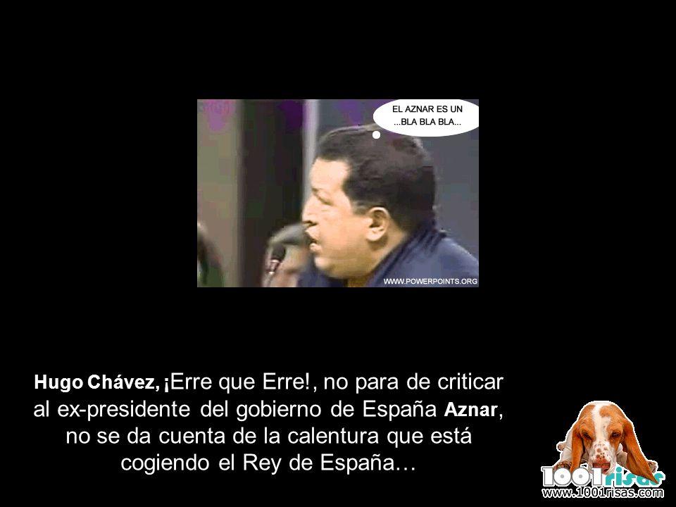 Hugo Chávez, ¡Erre que Erre