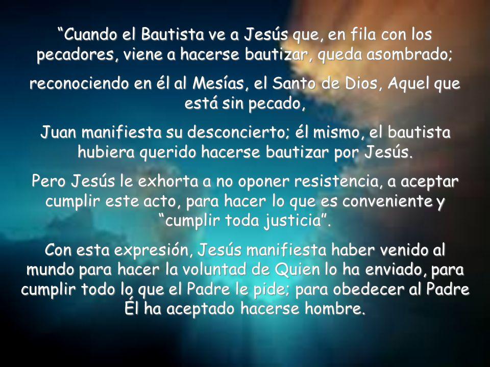 Cuando el Bautista ve a Jesús que, en fila con los pecadores, viene a hacerse bautizar, queda asombrado;