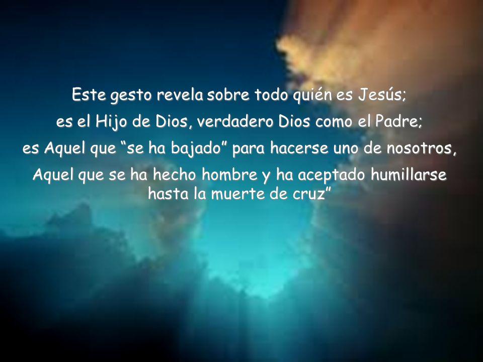 Este gesto revela sobre todo quién es Jesús;