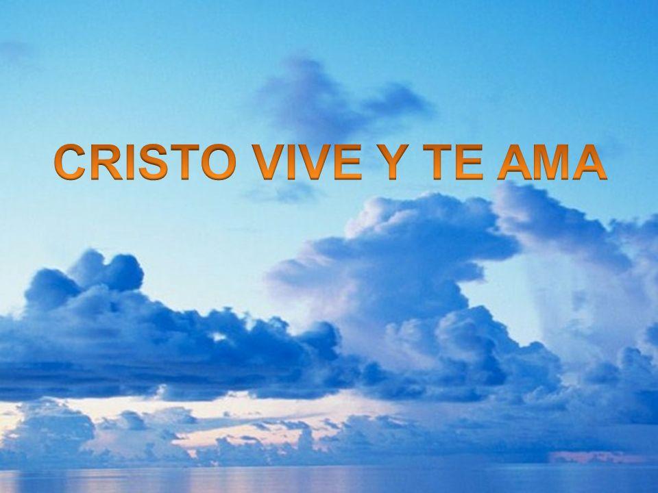 CRISTO VIVE Y TE AMA