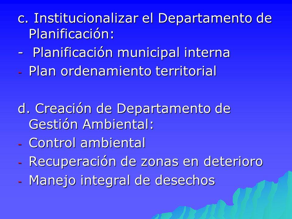 c. Institucionalizar el Departamento de Planificación: