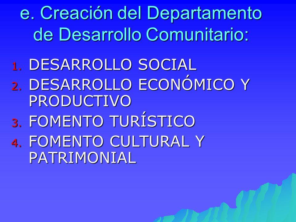 e. Creación del Departamento de Desarrollo Comunitario: