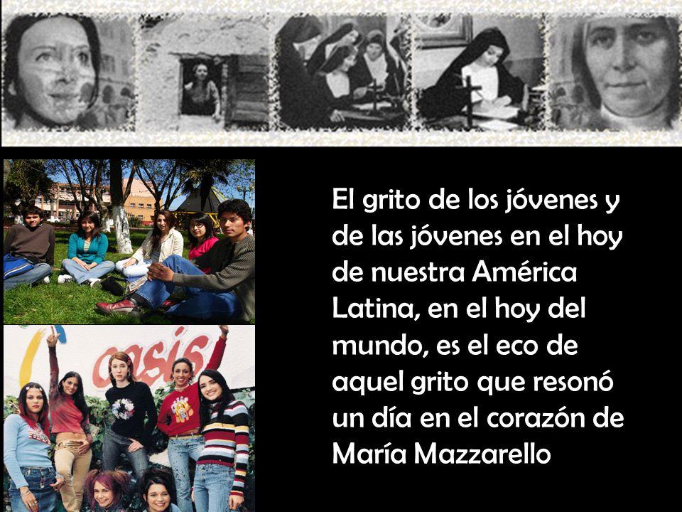El grito de los jóvenes y de las jóvenes en el hoy de nuestra América Latina, en el hoy del mundo, es el eco de aquel grito que resonó un día en el corazón de María Mazzarello