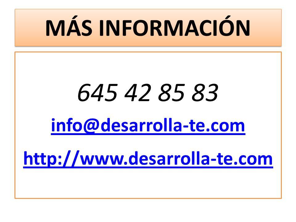 645 42 85 83 MÁS INFORMACIÓN info@desarrolla-te.com