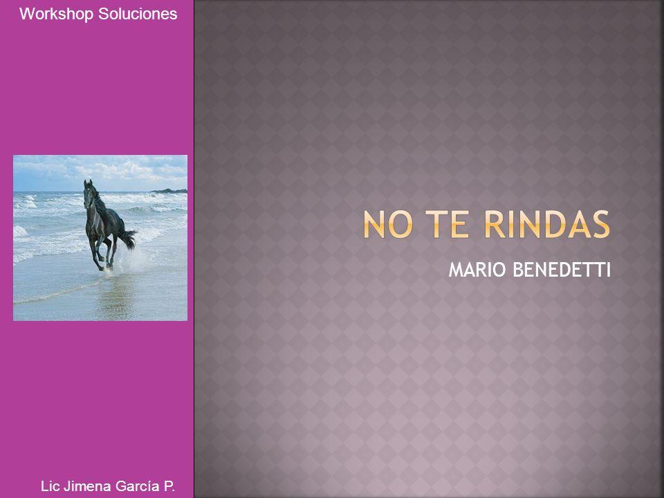 Workshop Soluciones NO TE RINDAS MARIO BENEDETTI Lic Jimena García P.